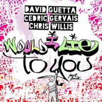 David Guetta, Cedric Gervais & Chris Willis - Would I Lie To You