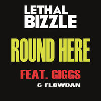 Lethal Bizzle feat. Giggs & Flowdan - Round Here
