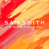 Sam Smith - I'm Not The Only One